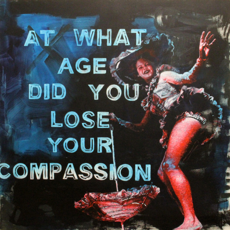 """at what age did you lose your compassion"" / painting"